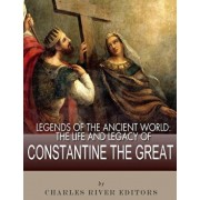 Legends of the Ancient World: The Life and Legacy of Constantine the Great, Paperback/Charles River Editors