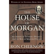 The House of Morgan: An American Banking Dynasty and the Rise of Modern Finance, Paperback