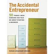 The Accidental Entrepreneur: The 50 Things I Wish Someone Had Told Me about Starting a Business, Paperback/Susan Urquhart-Brown