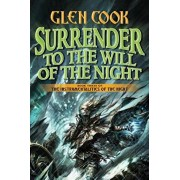 Surrender to the Will of the Night: Book Three of the Instrumentalities of the Night, Hardcover/Glen Cook