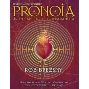 Pronoia Is the Antidote for Paranoia: How the Whole World Is Conspiring to Shower You with Blessings, Paperback