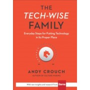 The Tech-Wise Family: Everyday Steps for Putting Technology in Its Proper Place, Hardcover