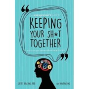 The Entrepreneur's Guide to Keeping Your Sh*t Together: How to Run Your Business Without Letting It Run You, Paperback/Phd Sherry Walling