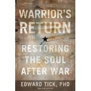 Warrior's Return: Restoring the Soul After War, Paperback/Edward Tick