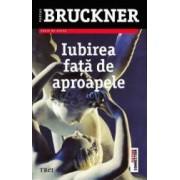 Iubirea fata de aproapele ed.2013 - Pascal Bruckner