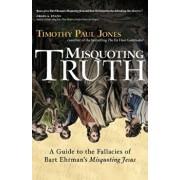Misquoting Truth: A Guide to the Fallacies of Bart Ehrman's 'Misquoting Jesus', Paperback/Timothy Paul Jones