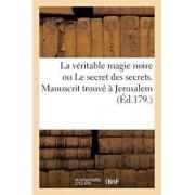 La Vritable Magie Noire Ou Le Secret Des Secrets. Manuscrit Trouv Jerusalem, Spulcre de Salomon, Paperback/Iroegrego-M