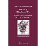 Atena si Ierusalimul. Pentru a regasi curajul de a cauta adevarul/Palade Tereza-Brandusa