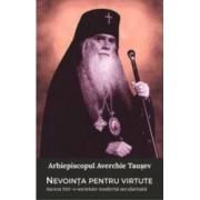 Nevointa pentru virtute - Arhiepiscopul Averchie Tausev