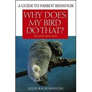 Why Does My Bird Do That?: A Guide to Parrot Behavior, Paperback/Julie Rach Mancini