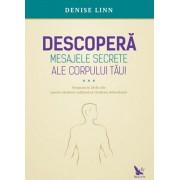 Descopera mesajele secrete ale corpului tau/Denise Linn