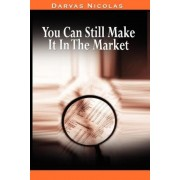You Can Still Make It in the Market by Nicolas Darvas (the Author of How I Made $2,000,000 in the Stock Market), Paperback
