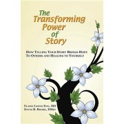 The Transforming Power of Story: How Telling Your Story Brings Hope to Others and Healing to Yourself, Paperback