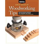 Great Book of Woodworking Tips: Over 650 Ingenious Workshop Tips, Techniques, and Secrets from the Experts at American Woodworker, Paperback/Randy Johnson