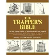 The Trapper's Bible: The Most Complete Guide on Trapping and Hunting Tips Ever, Paperback/Eustace Hazard Livingston