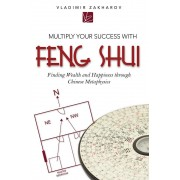 Multiply Your Success with Feng Shui: Finding Wealth and Happiness Through Chinese Metaphysics, Paperback