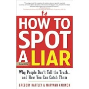 How to Spot a Liar, Revised Edition: Why People Don't Tell the Truth...and How You Can Catch Them, Paperback/Gregory Hartley