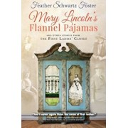 Mary Lincoln's Flannel Pajamas: And Other Stories from the First Ladies' Closet, Paperback/Feather Foster