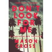 Don't Look for Me: A Carter Blake Thriller