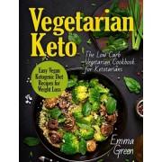 Vegetarian Keto: The Low Carb Vegetarian Cookbook for Ketotarians. Easy Vegan Ketogenic Diet Recipes for Weight Loss, Paperback/Emma Green