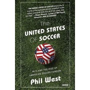 The United States of Soccer: MLS and the Rise of American Soccer Fandom, Paperback/Phil West
