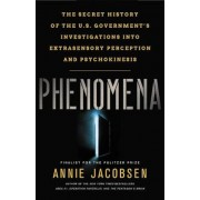 Phenomena: The Secret History of the U.S. Government's Investigations Into Extrasensory Perception and Psychokinesis, Hardcover
