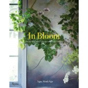 In Bloom: Creating and Living with Flowers, Hardcover