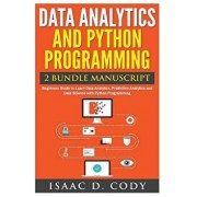 Data Analytics and Python Programming. Beginners Guide to Learn Data Analytics, Predictive Analytics and Data Science with Python Programming, Paperback/Isaac D. Cody