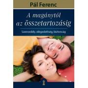A magánytól az összetartozásig - Szenvedély, elégedettség, biztonság - PÁL FERENC (FERI ATYA)