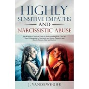 Highly Sensitive Empaths and Narcissistic Abuse: The Complete Survival Guide to Understanding Your Gift, the Toxic Relationship to Narcissists and Ene, Paperback/J. Vandeweghe