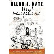 Hey! What About Me: How to make yourself and others a priority in a world of indifference, impulsivity and distraction, Paperback/Allan J. Katz