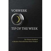 Vorwerk Tip of the Week: The Ultimate Handbook to Become a Succesfull Dance Music Producer, Paperback/Maarten Vorwerk