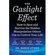 The Gaslight Effect: How to Spot and Survive the Hidden Manipulation Others Use to Control Your Life, Paperback/Robin Stern