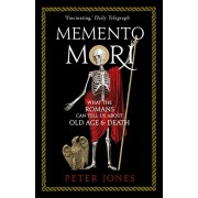 Memento Mori. What the Romans Can Tell Us About Old Age and Death, Paperback/Peter Jones