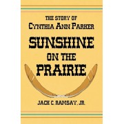 Sunshine on the Prairie: The Story of Cynthia Ann Parker, Paperback/Jack C. Ramsay