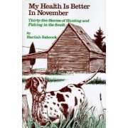 My Health Is Better in November: Thirty-Five Stories of Hunting and Fishing in the South, Hardcover