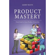 Product Mastery: From Good to Great Product Ownership, Paperback