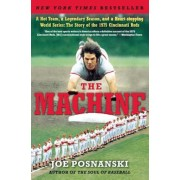 The Machine: A Hot Team, a Legendary Season, and a Heart-Stopping World Series: The Story of the 1975 Cincinnati Reds, Paperback