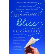 The Geography of Bliss: One Grump's Search for the Happiest Places in the World, Paperback/Eric Weiner