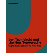 Jan Tschichold and the New Typography: Graphic Design Between the World Wars, Paperback/Paul Stirton