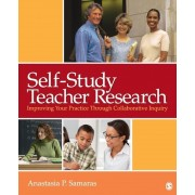 Self-Study Teacher Research: Improving Your Practice Through Collaborative Inquiry, Paperback