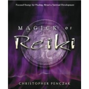 Magick of Reiki: Focused Energy for Healing, Ritual, & Spiritual Development, Paperback