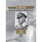 German U-Boat Ace Heinrich Lehmann-Willenbrock: The Patrols of U-96 in World War II, Hardcover