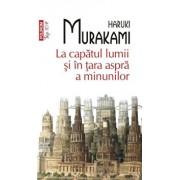 La capatul lumii si in tara aspra a minunilor (Top 10+)/Haruki Murakami