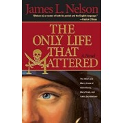 The Only Life That Mattered: The Short and Merry Lives of Anne Bonny, Mary Read, and Calico Jack, Paperback/James L. Nelson