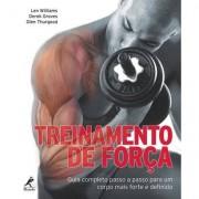Livro - Treinamento de Força - Guia Completo Passo a Passo Para um Corpo Mais Forte e Definido - Unissex