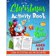 Christmas Activity Book For Kids Ages 6-10: A Fun and Relaxing Christmas Gift Workbook For Boys and Girls With Coloring, Learning, Dot to Dot, Puzzles, Paperback/Happy Harper