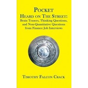 Pocket Heard on the Street: Brain Teasers, Thinking Questions, and Non-Quantitative Questions from Finance Job Interviews, Paperback/Timothy Falcon Crack