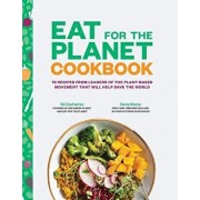 Eat for the Planet Cookbook: 75 Recipes from Leaders of the Plant-Based Movement That Will Help Save the World, Hardcover/Gene Stone
