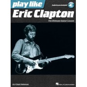 Play Like Eric Clapton: The Ultimate Guitar Lesson, Paperback